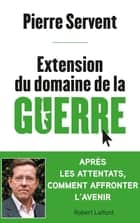 Extension du domaine de la guerre ebook by Pierre SERVENT