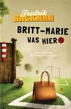 Britt-Marie was hier ebook by Fredrik Backman, Edith Sybesma