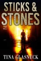 Sticks & Stones: A Det. Damien Scott Mystery - The Spark Before Dying, #4 ebook by Tina Glasneck