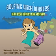 Golfing with Whales - With Reid Kookas and Friends ebook by Bobbie Suzanne Fitz,Mike Sofka