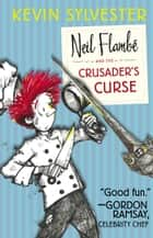 Neil Flambé and the Crusader's Curse ebook by Kevin Sylvester, Kevin Sylvester