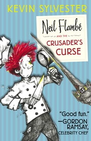 Neil Flambe and the Crusader's Curse ebook by Kevin Sylvester,Kevin Sylvester