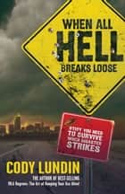 When All Hell Breaks Loose ebook by Cody Lundin