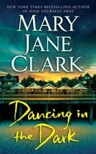 Dancing in the Dark - A Novel ebook by Mary Jane Clark