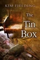 The Tin Box ebook by Kim Fielding