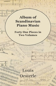 Album Of Scandinavian Piano Music - Forty One Pieces In Two Volumes ebook by Various