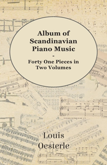 Album Of Scandinavian Piano Music - Forty One Pieces In Two Volumes ebook by Various Authors