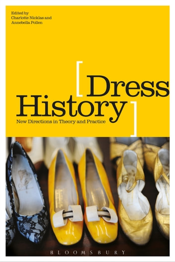 Dress History - New Directions in Theory and Practice ebook by