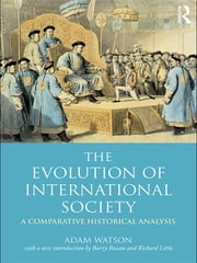 The Evolution of International Society - A Comparative Historical Analysis Reissue with a new introduction by Barry Buzan and Richard Little ebook by Adam Watson