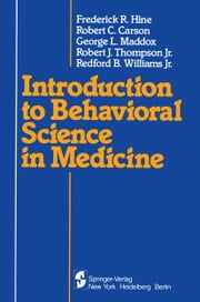 Introduction to Behavioral Science in Medicine ebook by F.R. Hine,R.C. Carson,G.L. Maddox,R.J. Jr. Thompson,R.B. Williams
