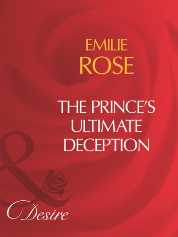 The Prince's Ultimate Deception (Mills & Boon Desire) ebook by Emilie Rose
