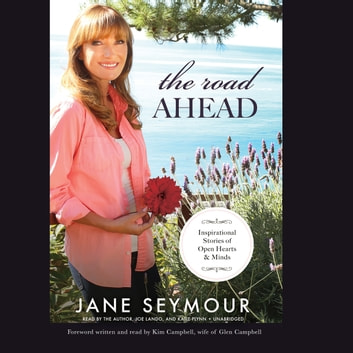 The Road Ahead - Inspirational Stories of Open Hearts and Minds audiobook by Jane Seymour