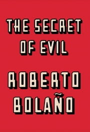 The Secret of Evil ebook by Roberto Bolaño,Chris Andrews
