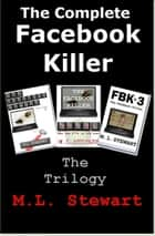 The Complete Facebook Killer: Parts 1,2 and 3. ebook by ML Stewart