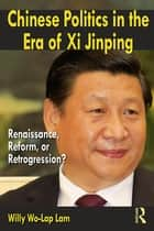 Chinese Politics in the Era of Xi Jinping ebook by Willy Wo-Lap Lam
