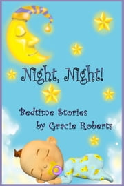 Night, Night! Bedtime Stories ebook by Gracie Roberts