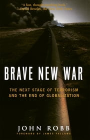 Brave New War - The Next Stage of Terrorism and the End of Globalization ebook by John Robb