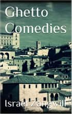 Ghetto Comedies ebook by Israel Zangwill