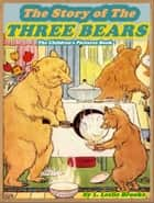 THE STORY OF THE THREE BEARS (Illustrated and Free Audiobook Link) ebook by L. Leslie Brooke