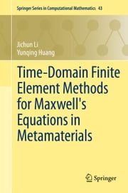 Time-Domain Finite Element Methods for Maxwell's Equations in Metamaterials ebook by Jichun Li,Yunqing Huang