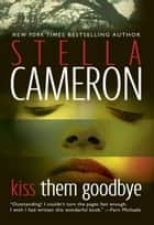 Kiss Them Goodbye ebook by Stella Cameron