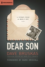 Dear Son - A Father's Advice on Being a Man ebook by David Bruskas,Mark Driscoll