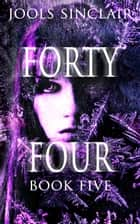 Forty-Four Book Five - 44, #5 ebook by Jools Sinclair