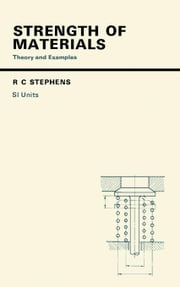 Strength of Materials: Theory and Examples ebook by Stephens, R. C.