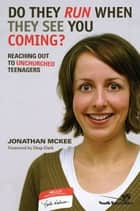 Do They Run When They See You Coming? - Reaching Out to Unchurched Teenagers ebook by Jonathan McKee, Chap Clark