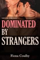 Dominated by Strangers ebook by Fiona Coulby
