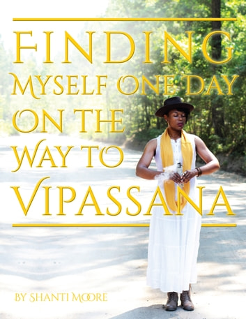 Finding Myself One Day On the Way to Vipassana ebook by Shanti Moore