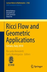 Ricci Flow and Geometric Applications - Cetraro, Italy 2010 ebook by Michel Boileau,Gerard Besson,Carlo Sinestrari,Gang Tian