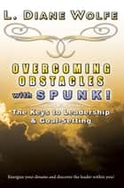 Overcoming Obstacles with SPUNK! The Keys to Leadership & Goal-Setting ebook by L. Diane Wolfe