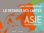 Le dessous des cartes : Asie ebook by Jean-Christophe Victor,Robert CHAOUAD,Guillaume SCIAUX