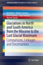 Glaciations in North and South America from the Miocene to the Last Glacial Maximum ebook by Nat Rutter,Andrea Coronato,Karin Helmens,Jorge Rabassa,Marcelo Zárate