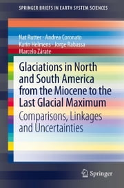 Glaciations in North and South America from the Miocene to the Last Glacial Maximum - Comparisons, Linkages and Uncertainties ebook by Nat Rutter,Andrea Coronato,Karin Helmens,Jorge Rabassa,Marcelo Zárate
