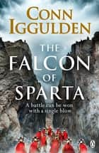The Falcon of Sparta - The bestselling author of the Emperor and Conqueror series' returns to the Ancient World ebook by
