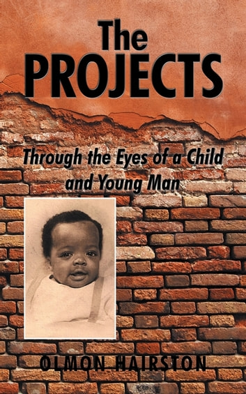 The Projects - Through the Eyes of a Child and Young Man ebook by Olmon Hairston