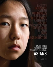 Gallup Guides for Youth Facing Persistent Prejudice - Asians ebook by Z.B. Hill