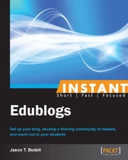 Instant Edublogs ebook by Jason T. Bedell