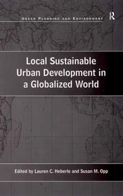Local Sustainable Urban Development in a Globalized World ebook by Susan M. Opp,Lauren C. Heberle