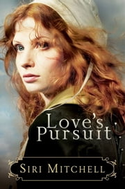 Love's Pursuit (Against All Expectations Collection Book #2) ebook by Siri Mitchell