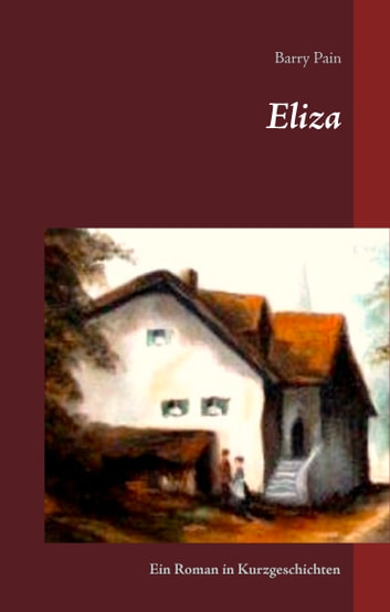 Eliza - Ein Roman in Kurzgeschichten eBook by Barry Pain