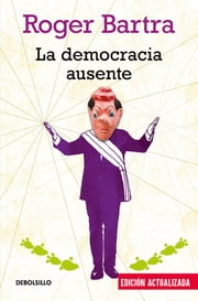 La democracia ausente ebook by Roger Bartra