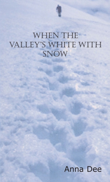 When the Valley's White with Snow ebook by Anna Dee