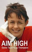Aim High ebook by Dame Tanni Grey-Thompson