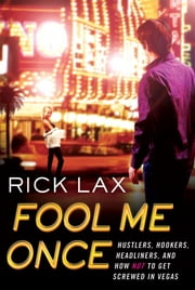 Fool Me Once - Hustlers, Hookers, Headliners, and How Not to Get Screwed in Vegas ebook by Rick Lax
