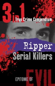 Ripper Serial Killers (3-in-1 True Crime Compendium) ebook by Phil Clarke