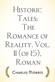 Historic Tales: The Romance of Reality. Vol. 11 (of 15), Roman ebook by Charles Morris