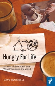 Hungry For Life - A Vision of the Church that Would Transform the World ebook by Dave Blundell